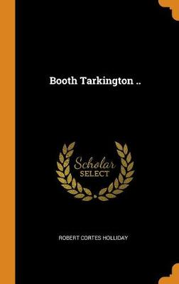 Booth Tarkington .. by Robert Cortes Holliday