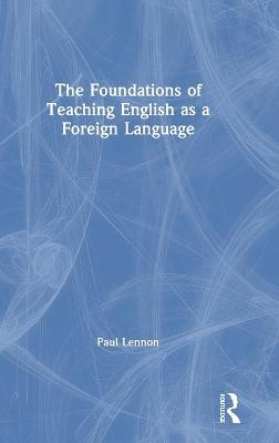 The Foundations of Teaching English as a Foreign Language by Paul Lennon