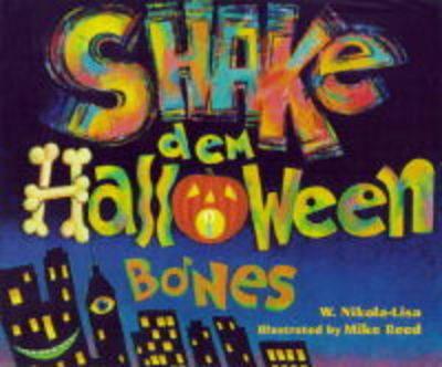 Shake Dem Halloween Bones by W Nikola-Lisa