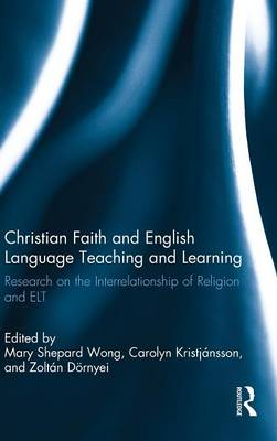 Christian Faith and English Language Teaching and Learning by Mary Shepard Wong