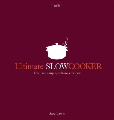 Ultimate Slow Cooker by Sara Lewis