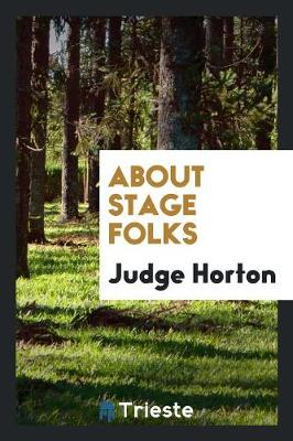 About Stage Folks by Judge Horton