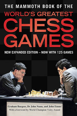 The Mammoth Book of the World's Greatest Chess Games by Graham Burgess