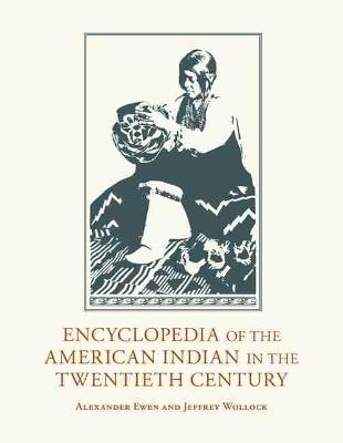 Encyclopedia of the American Indian in the Twentieth Century by Alexander Ewen