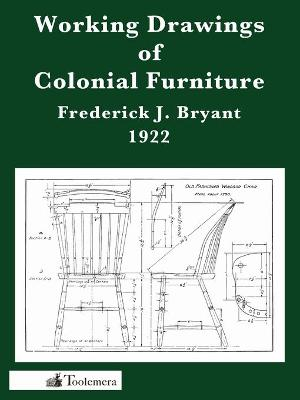 Working Drawings Of Colonial Furniture by Frederick J. Bryant
