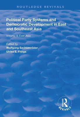Political Party Systems and Democratic Development in East and Southeast Asia: Volume II : East Asia book
