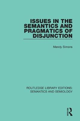 Issues in the Semantics and Pragmatics of Disjunction by Mandy Simons