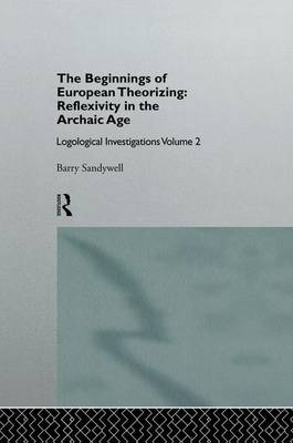 The Beginnings of European Theorizing: Reflexivity in the Archaic Age by Barry Sandywell