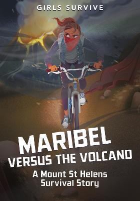 Maribel Versus the Volcano: A Mount St Helens Survival Story by Sarah Hannah Gomez
