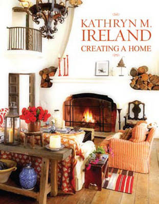 Creating a Home by Kathryn M. Ireland