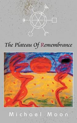 The Plateau of Remembrance by Michael Moon