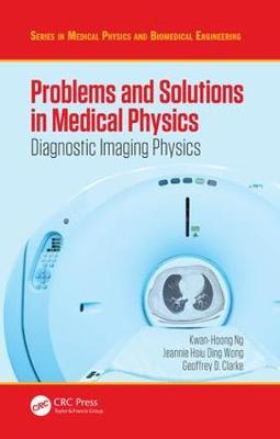 Problems and Solutions in Medical Physics by Kwan Hoong Ng