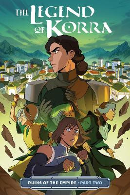 The Legend Of Korra: Ruins Of The Empire Part Two by Michael Dante DiMartino