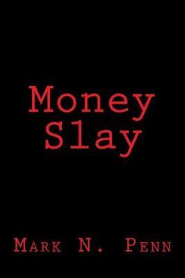 Money Slay by Mark N Penn