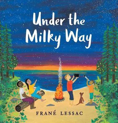 Under the Milky Way: Traditions and Celebrations Beneath the Stars by Frane Lessac