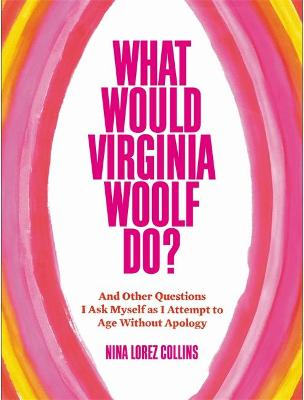What Would Virginia Woolf Do? by Nina Lorez Collins