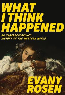 What I Think Happened by Evany Rosen