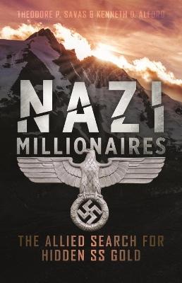 Nazi Millionaires by Theodore P. Savas