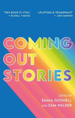 Coming Out Stories: Personal Experiences of Coming out from Across the Lgbtq+ Spectrum by Emma Goswell