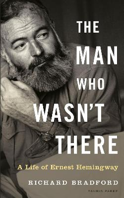 The Man Who Wasn't There: A Life of Ernest Hemingway book
