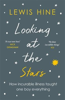 Looking at the Stars: How incurable illness taught one boy everything by Lewis Hine