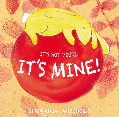 It's Not Yours, It's Mine! book