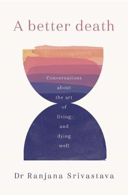 A Better Death: Conversations about the art of living and dying well book