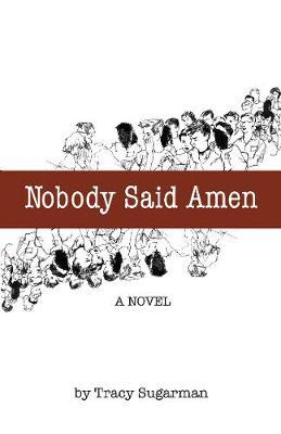 Nobody Said Amen by Tracy Sugarman