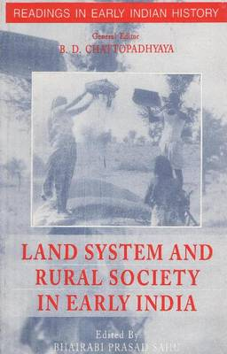 Land System & Rural Society in Early India by Bhairabi Prasad Sahu