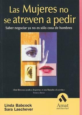 Las Mujeres No Se Atreven a Pedir by Linda Babcock