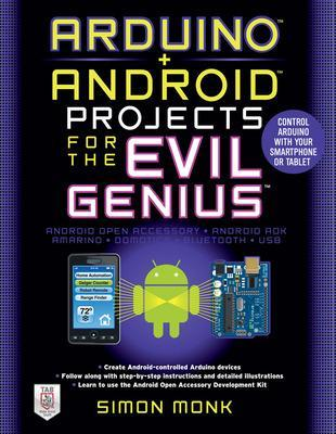 Arduino + Android Projects for the Evil Genius: Control Arduino with Your Smartphone or Tablet by Simon Monk