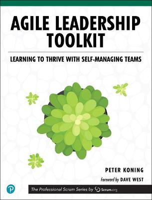 Agile Leadership Toolkit: Learning to Thrive with Self-Managing Teams by Peter Koning