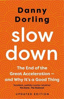 Slowdown: The End of the Great Acceleration?and Why It's Good for the Planet, the Economy, and Our Lives by Danny Dorling