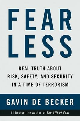Fear-less: Real Truth About Risk, Safety and Security in a Time of Terrorism by Gavin de Becker