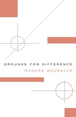 Grounds for Difference by Rogers Brubaker