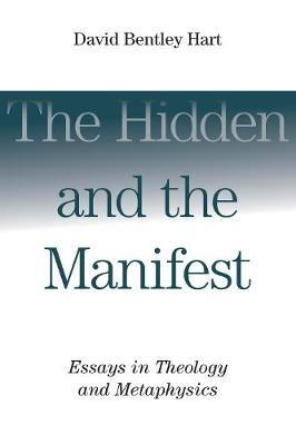 Hidden and the Manifest by David Bentley Hart