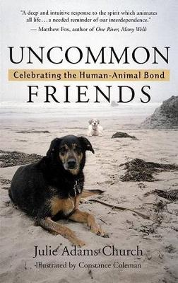 Uncommon Friends: Celebrating the Human-animal Bond by Julie Adams Church