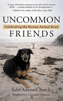 Uncommon Friends: Celebrating the Human-animal Bond by Julie Adams Church