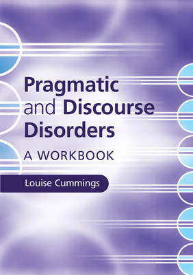 Pragmatic and Discourse Disorders by Louise Cummings