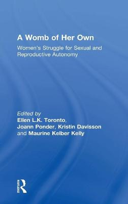 A Womb of Her Own: Women's Struggle for Sexual and Reproductive Autonomy by Ellen L.K. Toronto