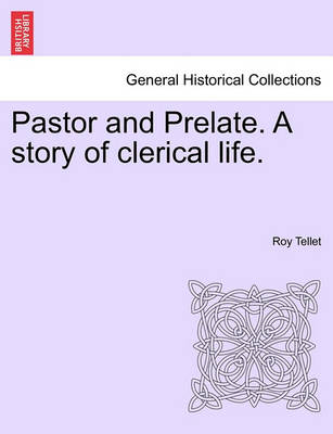 Pastor and Prelate. a Story of Clerical Life. by Roy Tellet