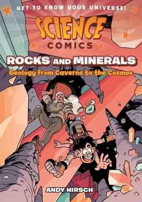 Science Comics: Rocks and Minerals: Geology from Caverns to the Cosmos by Andy Hirsch