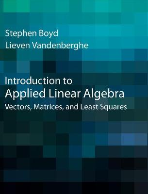 Introduction to Applied Linear Algebra: Vectors, Matrices, and Least Squares book