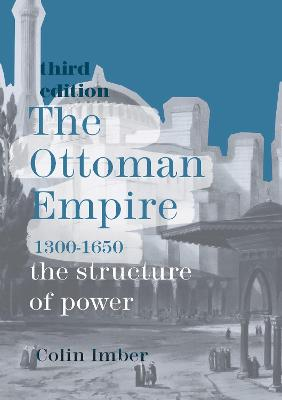 The Ottoman Empire, 1300-1650: The Structure of Power by Colin Imber