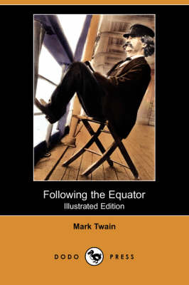 Following the Equator (Illustrated Edition) (Dodo Press) by Mark Twain