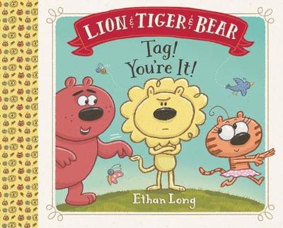 Lion & Tiger & Bear: Tag! You're It! by Ethan Long