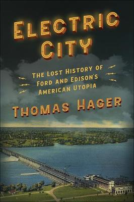 Electric City: The Lost History of Ford and Edison's American Utopia by Thomas Hager