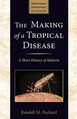 The Making of a Tropical Disease by Randall M. Packard