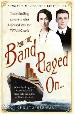 And the Band Played On: The enthralling account of what happened after the Titanic sank book