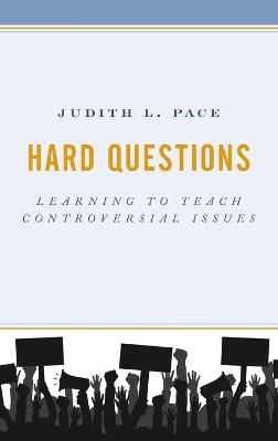 Hard Questions: Learning to Teach Controversial Issues by Judith L. Pace